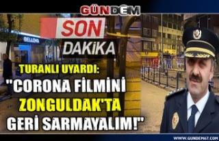 """Turanlı uyardı: """"Corona filmini Zonguldak'ta..."""