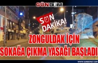 Zonguldak için sokağa çıkma yasağı başladı...