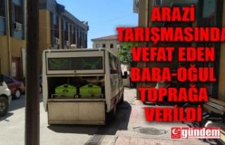 KANLI BİTEN ARAZİ TARTIŞMASINDA BABA-OĞUL TOPRAĞA...