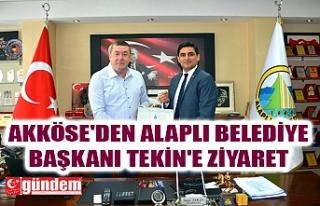 AKKÖSE'DEN ALAPLI BELEDİYE BAŞKANI TEKİN'E...