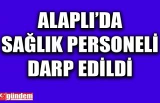 ALAPLI'DA SAĞLIK PERSONELİ DARP EDİLDİ