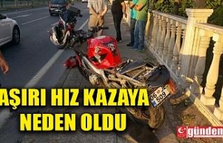 AŞIRI HIZDAN DURAMAYAN MOTOSİKLET KAZAYA YOL AÇTI:...
