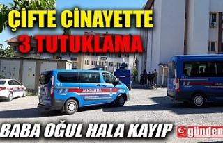 ÇİFTE CİNAYETTTE 3 TUTUKLAMA, ŞÜPHELİ BABA OĞUL...