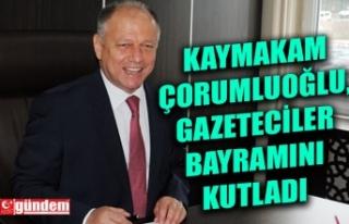 KAYMAKAM ÇORUMLUOĞLU, GAZETECİLERİN BAYRAMINI...