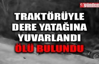 TRAKTÖR SEYİR HALİNDEYKEN DERE YATAĞINA DEVRİLDİ;...