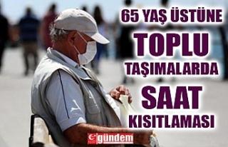 65 YAŞ VE ÜZERİ O SAATLER ARASINDA OTOBÜSLERİ...