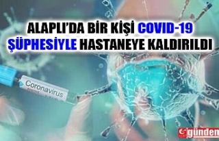 ALAPLI'DA BİR KİŞİ COVID-19 ŞÜPHESİYLE...