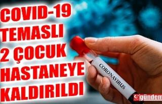 COVID-19 TEMASLI İKİ ÇOCUK AMBULANSLA HASTANEYE...