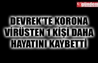 DEVREK'TE KORONA VİRÜSTEN 1 KİŞİ DAHA HAYATINI...