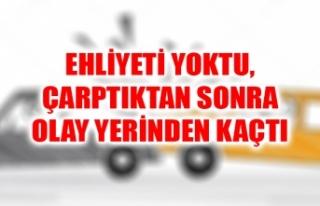 EHLİYETİ YOKTU, ÇARPTIKTAN SONRA OLAY YERİNDEN...