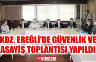 KDZ. EREĞLİ'DE GÜVENLİK VE ASAYİŞ TOPLANTISI...