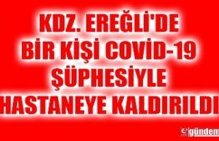 KDZ. EREĞLİ'DE BİR KİŞİ COVİD-19 ŞÜPHESİYLE...