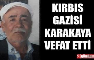KIBRIS GAZİSİ KARAKAYA VEFAT ETTİ