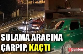 OTOMOBİL BELEDİYE SULAMA ARACINA ÇARPIP, KAÇTI