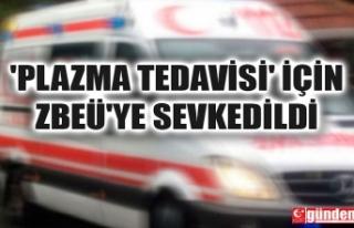 'PLAZMA TEDAVİSİ' İÇİN ZBEÜ'YE...