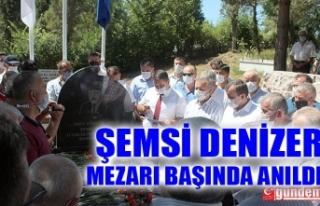 ŞEMSİ DENİZER MEZARI BAŞINDA ANILDI