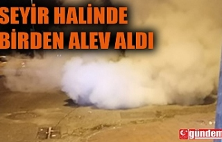 SEYİR HALİNDEYKEN ALEV ALDI