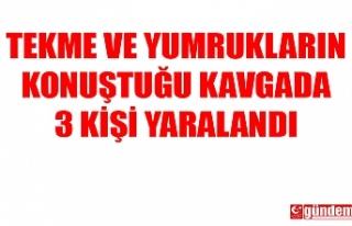 TEKME VE YUMRUKLARIN KONUŞTUĞU KAVGADA 3 KİŞİ...