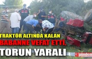 TRAKTÖR ALTINDA KALAN BABANNE ÖLDÜ, TORUN İSE...
