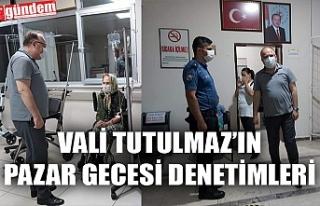 VALİ TUTULMAZ'IN PAZAR GECESİ DENETİMLERİ