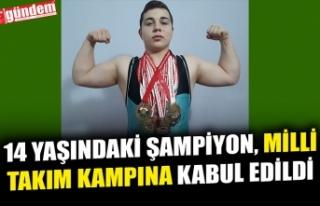 14 YAŞINDAKİ ŞAMPİYON, MİLLİ TAKIM KAMPINA KABUL...