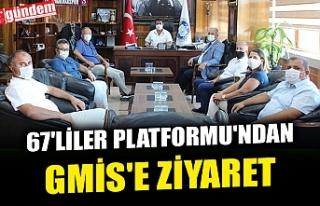 67'LİLER PLATFORMU'NDAN GMİS'E ZİYARET