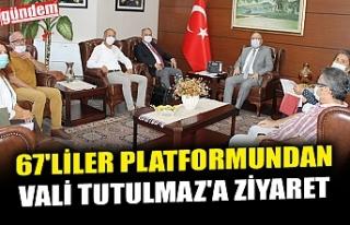 67'LİLER PLATFORMUNDAN VALİ TUTULMAZ'A...