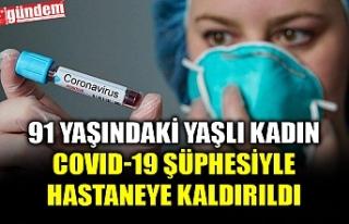91 YAŞINDAKİ YAŞLI KADIN COVID-19 ŞÜPHESİYLE...