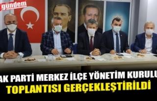 AK PARTİ MERKEZ İLÇE YÖNETİM KURULU TOPLANTISI...
