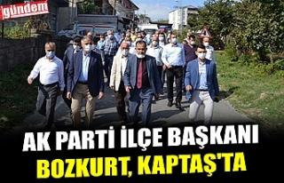 AK PARTİ İLÇE BAŞKANI BOZKURT, KAPTAŞ'TA