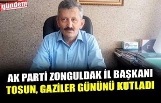 AK PARTİ ZONGULDAK İL BAŞKANI TOSUN, GAZİLER GÜNÜNÜ...