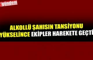 ALKOLLÜ ŞAHISIN TANSİYONU YÜKSELİNCE EKİPLER...