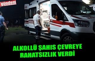 ALKOLLÜ ŞAHIIS ÇEVREYE RAHATSIZLIK VERDİ