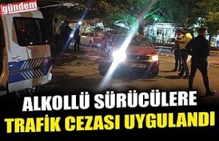 ALKOLLÜ SÜRÜCÜLERE TRAFİK CEZASI UYGULANDI