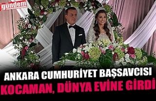 ANKARA CUMHURİYET BAŞSAVCISI KOCAMAN, DÜNYA EVİNE...