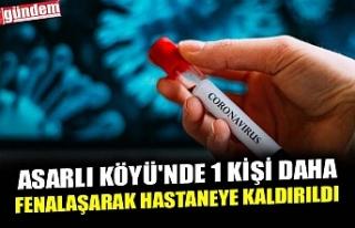 ASARLI KÖYÜ'NDE 1 KİŞİ DAHA FENALAŞARAK...