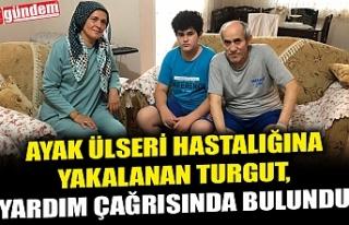 AYAK ÜLSERİ HASTALIĞINA YAKALANAN TURGUT, YARDIM...