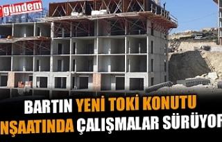 BARTIN'DA YENİ TOKİ KONUTLARINDA İNŞAAT ÇALIŞMALARI...