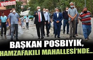 BAŞKAN POSBIYIK, HAMZAFAKILI MAHALLESİ'NDE...