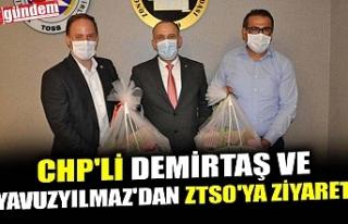 CHP'Lİ DEMİRTAŞ VE YAVUZYILMAZ'DAN ZTSO'YA...