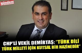 """CHP'Lİ VEKİL DEMİRTAŞ: """"TÜRK DİLİ TÜRK..."""