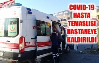 COVID-19 HASTASINA TEMAS ETTİĞİNDEN HASTANEYE KALDIRILDI