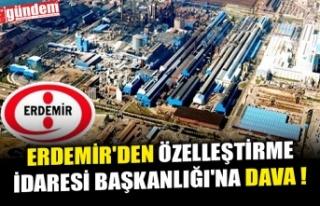 ERDEMİR'DEN ÖZELLEŞTİRME İDARESİ BAŞKANLIĞI'NA...