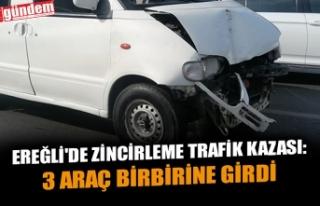 EREĞLİ'DE ZİNCİRLEME TRAFİK KAZASI: 3 ARAÇ...
