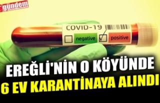 EREĞLİ'NİN O KÖYÜNDE 6 EV KARANTİNAYA ALINDI