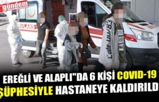 EREĞLİ VE ALAPLI''DA 6 KİŞİ COVID-19...