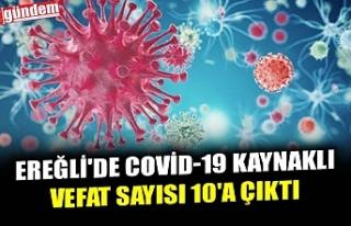 EREĞLİ'DE COVİD-19 KAYNAKLI VEFAT SAYISI 10'A...