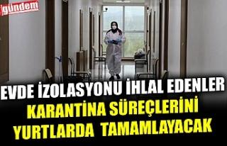 EVDE İZOLASYONU İHLAL EDENLER KARANTİNA SÜREÇLERİNİ...