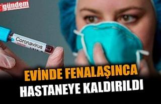 EVİNDE FENALAŞINCA HASTANEYE KALDIRILDI