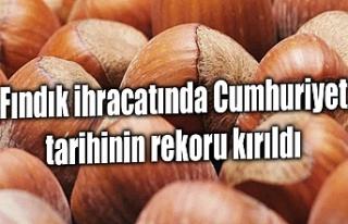 Fındık ihracatında Cumhuriyet tarihinin rekoru...